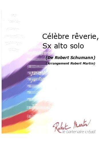 ROBERT MARTIN SCHUMANN R –MARTIN R –CLBRE RVERIE  SAXOFON ALTO SOLO CLASICA DE LA FRAGANCIA BLASINSTRUMENTEN ENSEMBLE