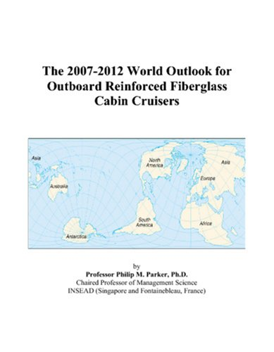 The 2007-2012 World Outlook for Outboard Reinforced Fiberglass Cabin Cruisers