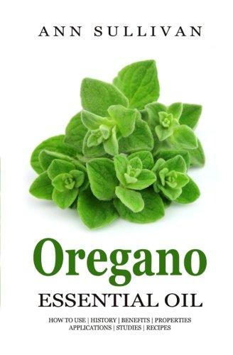 Oregano Essential Oil: Benefits, Properties, Applications, Studies & Recipes