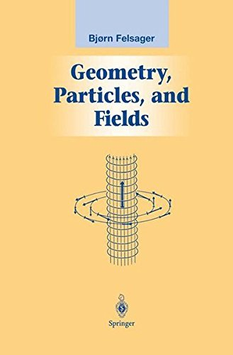 Geometry, Particles, and Fields (Graduate Texts in Contemporary Physics) by Bjoern Felsager (1998-01-09)