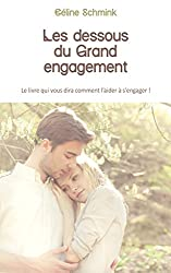 Les dessous du Grand engagement: Le livre qui vous dira comment l'aider à s'engager !