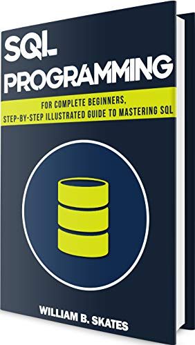 SQL: Programming for Complete Beginners, Step-By-Step Illustrated Guide to Mastering SQL (English Edition)
