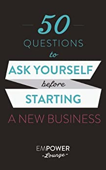 50 Questions To Ask Yourself Before Starting A Business (Yin and Yang of Starting A Business) (English Edition) par [Gibbs, Misty, White, Tanya ]
