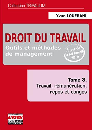 Droit du travail - Tome 3: Outils et méthodes de management, travail, rémunération, repos et congés.