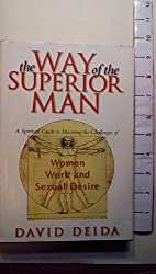 The Way of the Superior Man: A Man's Guide to Mastering the Challenge of Women, Work, and Sexual Desire