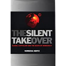 The Silent Takeover: Global Capitalism and the Death of Democracy by Noreena Hertz (2002-06-04)