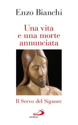 Una vita e una morte annunciata. Il servo del Signore - Cuore Italiano Croce
