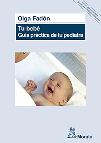 Tu bebé. Guía práctica de tu pediatra por Olga Fadón