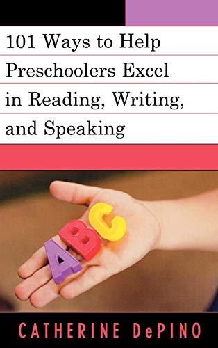 101 Activities to Help Preschoolers Excel in Reading, Writing, and Speaking