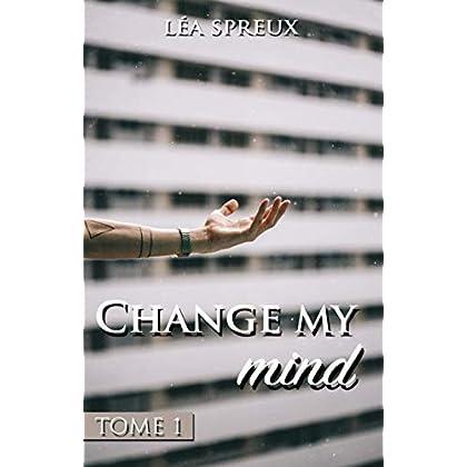 Change my mind: Tome 1