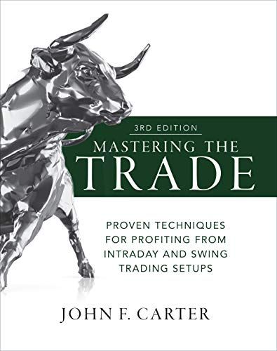 Mastering the Trade, Third Edition: Proven Techniques for Profiting from Intraday and Swing Trading Setups por John F. Carter