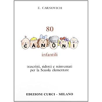 80 Canoni Infantili. Trascritti, Ridotti E Reinventati Per La Scuola Elementare