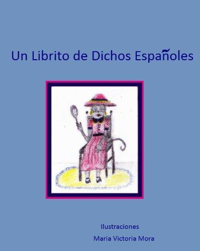 Un Librito de Dichos Españoles por Maria Victoria Mora