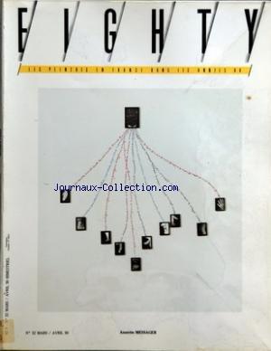 EIGHTY [No 32] du 01/03/1990 - ANNETTE MESSAGER - BEAUBOURG - UNE DECENNIE DIFFICILE A NEGOCIER PAR MARTIN - L'ART AU CARRE BLANC PAR SCHIFANO - GRENOBLE PAR S. LEMOINE - BERNARD FRIZE - J.LUC CHALUMEAU