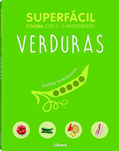 Verduras, superfácil: Cocina con 2 - 6 ingredientes por Orathay Souksisavanh