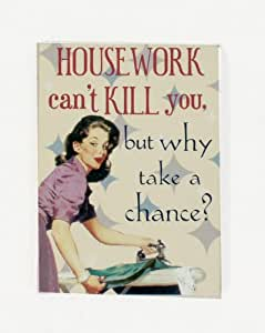 Housework can't kill you... funny fridge magnet (hb lg)