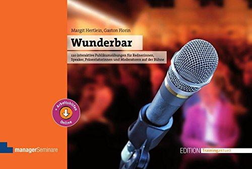 Wunderbar. 120 interaktive Publikumsübungen für Rednerinnen, Speaker, Präsentatorinnen und Moderatoren auf der Bühne (Edition Training aktuell)