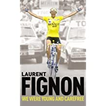 We Were Young and Carefree: The Autobiography of Laurent Fignon by Laurent Fignon (2010-06-10)