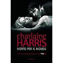 Morto per il mondo: Il ciclo di Sookie Stackhouse 4 (Italian Edition)