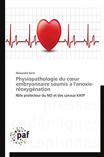 Physiopathologie du cœur embryonnaire soumis à l'anoxie-réoxygénation: Rôle protecteur du NO et des canaux KATP (Omn.Pres.Franc.)