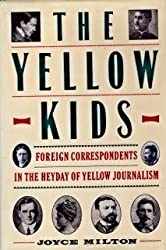 The Yellow Kids: Foreign Correspondents in the Heyday of Yellow Journalism by Joyce Milton (1989-07-01)