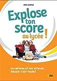 Explose ton score au lycée ! : Le cerveau et ses astuces... Réussir c'est facile !