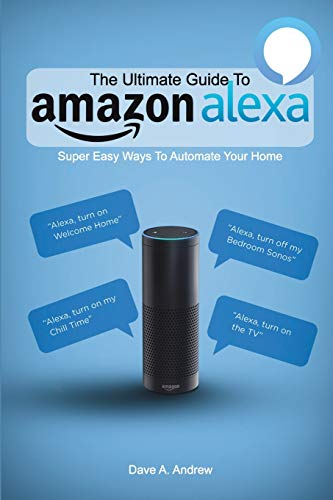 The Ultimate Guide To Amazon Alexa: Super Easy Ways To Automate Your Home -