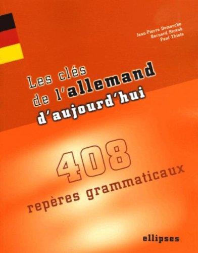 Les clés de l'allemand d'aujourd'hui : 408 repères grammaticaux