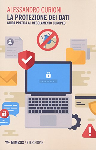 La protezione dei dati. Guida pratica al regolamento europeo