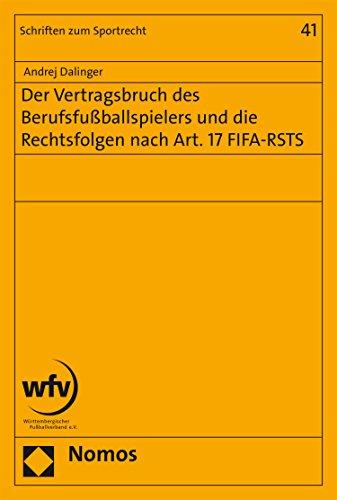 Der Vertragsbruch des Berufsfußballspielers und die Rechtsfolgen nach Art. 17 FIFA-RSTS (Schriften zum Sportrecht 41)
