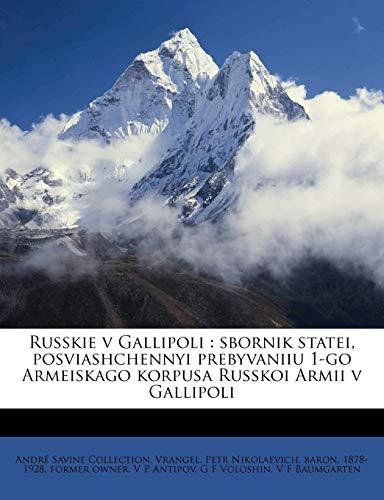 Russkie V Gallipoli: Sbornik Statei, Posviashchennyi Prebyvaniiu 1-Go Armeiskago Korpusa Russkoi Armii V Gallipoli