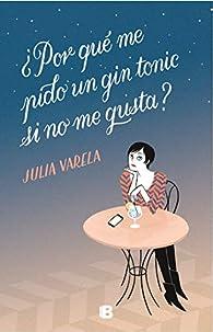 ¿Por qué me pido un gin-tonic si no me gusta? par Julia Varela