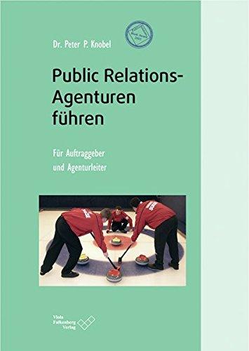 Public Relations-Agenturen führen: Für Auftraggeber und Agenturleiter