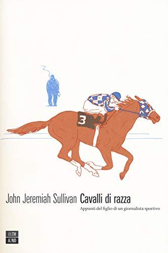 Cavalli di razza. Appunti del figlio di un giornalista sportivo