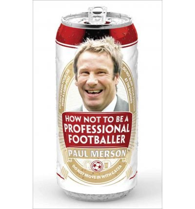 [ HOW NOT TO BE A PROFESSIONAL FOOTBALLER BY MERSON, PAUL](AUTHOR)PAPERBACK