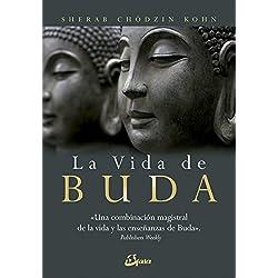 La vida de Buda: Una combinación magistral de la vida y las enseñanzas de Buda (Budismo)