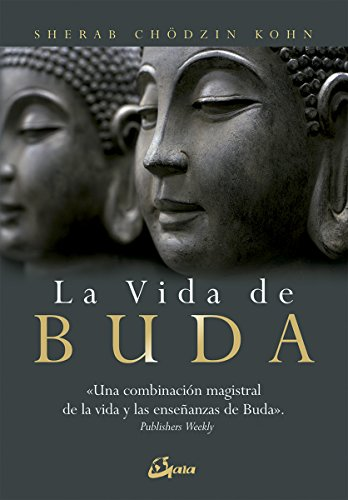 La vida de Buda: Una combinación magistral de la vida y las enseñanzas de Buda (Budismo) por Sherab Chödzin Kohn