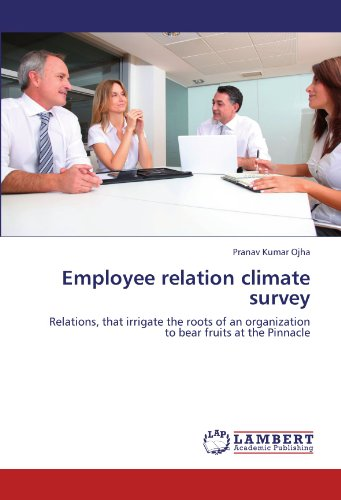 Employee relation climate survey: Relations, that irrigate the roots of an organization to bear fruits at the Pinnacle
