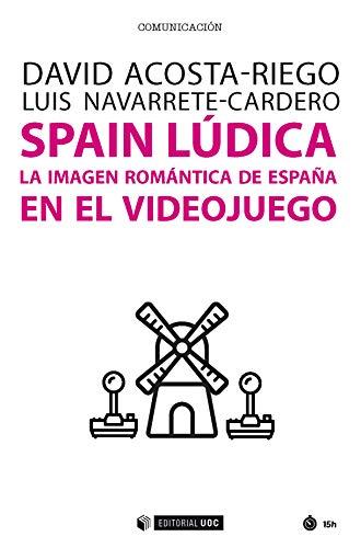 Spain Lúdica. La imagen romántica de España en el videojuego (Manuales nº 543)