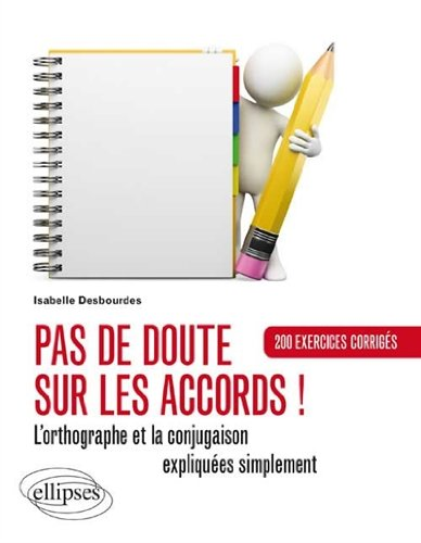Pas de doute sur les accords ! : L'orthographe et la conjugaison expliquées simplement. 200 exercices corrigés