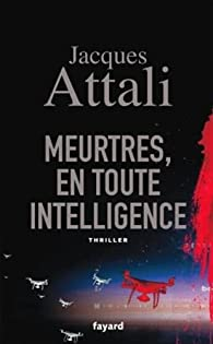 Meurtres, en toute intelligence par Jacques Attali