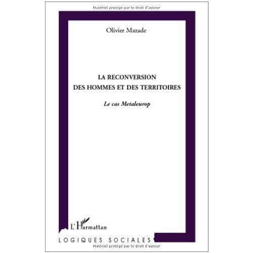 La reconversion des hommes et des territoires : Le cas Metaleurop (Logiques sociales)