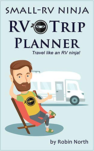 Small-RV Ninja RV Trip Planning: Travel Like An RV Ninja ...