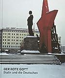 Der rote Gott: Stalin und die Deutschen -