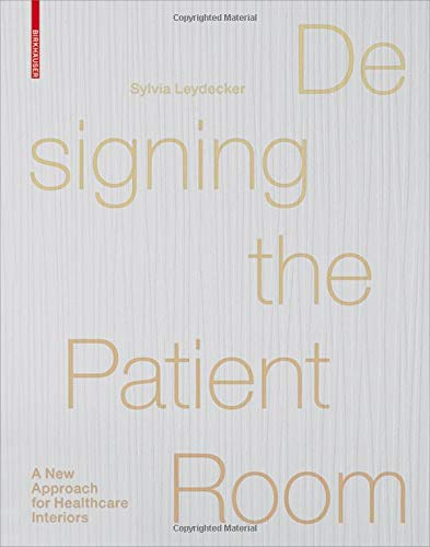 Designing the Patient Room: A New Approach to Healthcare Interiors por Sylvia Leydecker