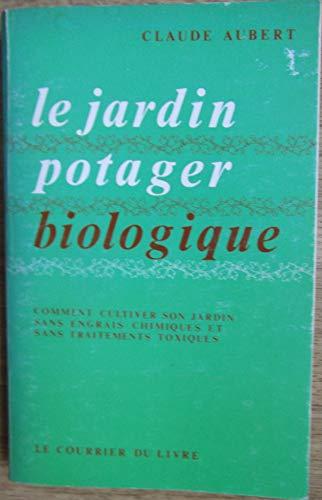 Le Jardin potager biologique ou Comment cultiver son jardin sans engrais chimiques et sans traitements toxiques