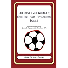 The Best Ever Book of Brighton and Hove Albion Jokes: Lots and Lots of Jokes Specially Repurposed for You-Know-Who