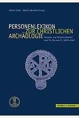 Personenlexikon zur Christlichen Archäologie: Forscher und Persönlichkeiten vom 16. bis 21. Jahrhundert Gebundene Ausgabe