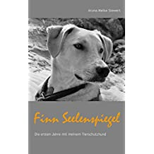 Finn Seelenspiegel: Die ersten Jahre mit meinem Tierschutzhund
