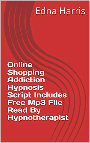 Online Shopping Addiction Hypnosis Script Includes Free Mp3 File Read By Hypnotherapist (English Edition)